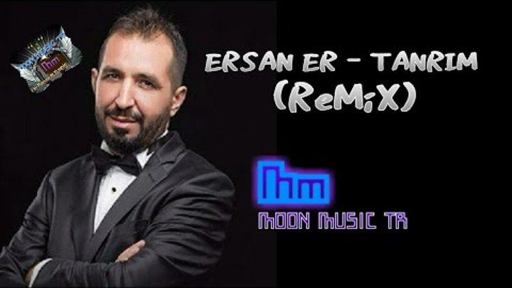 Ersan Er Tanrim Remix