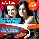 t A T u - Not Gonna Get Us Artem Holodin Disco Remix