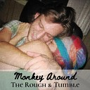 The Rough Tumble - Monkey Around
