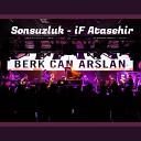 Berk Can Arslan - Sonsuzluk if Atasehir