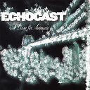 Echocast - Daylight Is The Queen