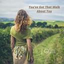 J Gulli - You ve Got That Walk About You