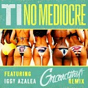 T.I. feat. Iggy Azalea - No Mediocre (Grandtheft Remix ft. Migos) Dirty