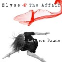 Elyse and the Affair - Let Me Dance