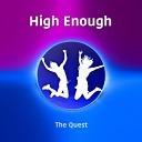 The Quest - High Enough