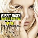Britney Spears Jeremy Kalls - Hold It Against Me vs Anything For You