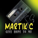 Martik C - Give Hope To Me