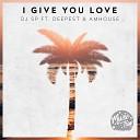 DJ SP feat Deepest AMHouse - I Give You Love