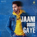Bimal Bhanot - Jaani Door Gaye