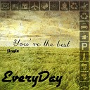 Everyday - You re the Best