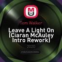 Tom Walker - Leave A Light On Ciaran McAuley Intro Rework