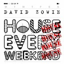 David Zowie - House Every Weekend Original