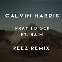 Calvin Harris feat. HAIM - Pray To God (Dj Legran & Alex Rosco 2015 Remix)