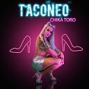 Chika Toro - Taconeo