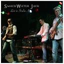 Smackwater Jack - Come Back I Miss You