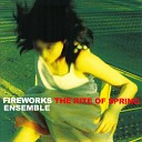Fireworks Ensemble - The Rite of Spring Part I the Adoration of the Earth VII Kiss of the Earth