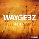 Waygeez - Feel The Same