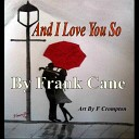 Frank Cane - And I Love You So
