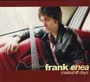 Frank Enea - Holding Back
