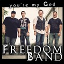 Freedom Band - You re My God