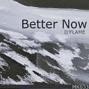 D Flame - Better Now
