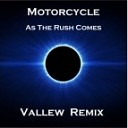Motorcycle - As The Rush Comes Vallew Remix