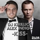 DJ Kirillich - Kiss ft Alex Indigo Radio Edit