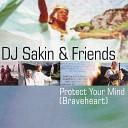 DJ Sakin Friends - Protect Your Mind Braveheart UK Vocal Edit