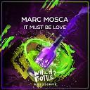 Marc Mosca - It Must Be Love Radio Edit