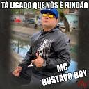 Mc Gustavo Boy - T Ligado Que N s Fund o