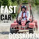 Gossk ren - Fast Car