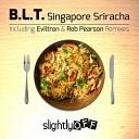 B L T - Singapore Sriracha Rob Pearson Remix