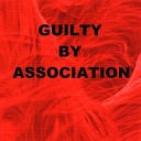 Guilty By Association - It s Not Right