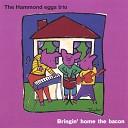 Hammond Eggs Trio - Bringin Home The Bacon