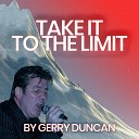 Gerry Duncan and David Torrance and Gerard Hollywood - Take It To The Limit