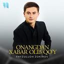 Fayzulloh Zokirov - Onangdan Xabar Olib Qo y