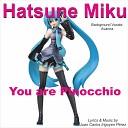 Hatsune Miku - You Are Pinocchio