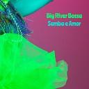 Big River Bossa - Piano Na Mangueira
