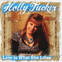 Holly Tucker - Love Is What She Likes