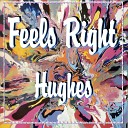 Hughes - Feels Right