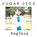 Vuqar Seda - Kayfusa 2020 Dj Tebriz
