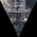 Strange - Table Three