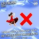 Timran Zell Batrai feat Aslai - Не Пускайте Танцевать Leo Burn Radio Edit