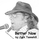 Jack Tannehill - Better Now