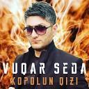 Vuqar Seda - Kopolun Qizi 2020 Dj Tebriz