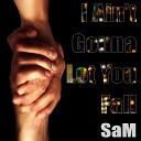 SAM - I Ain t Gonna Let You Fall