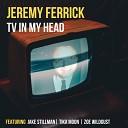 Jeremy Ferrick feat Tika Moon Jake Stillman Zoe Wildgust - TV in My Head