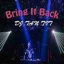 Dj Tan Tit - Bring It Back