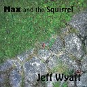 Jeff Wyatt - Max and the Squirrel