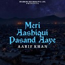 Aarif Khan - Meri Aashiqui Pasand Aaye